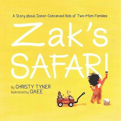 Zak's Safari: A Story About Donor-Conceive d Kids of Two-Mom
