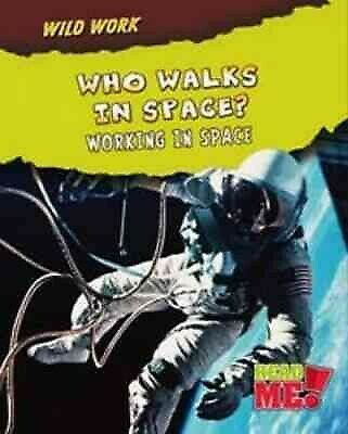 Who Walks in Space?: Working in Space, Hardcover, ISBN