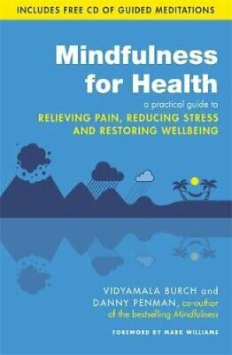 Mindfulness for Health A practical guide to relieving pain,