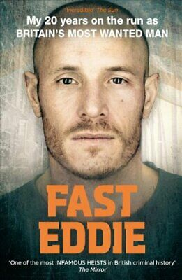 Fast Eddie My 20 Years on the Run as Britain's Most Wanted