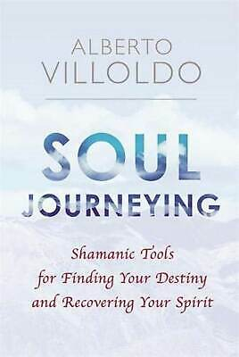 Soul Journeying: Shamanic Tools, Finding Your Destiny...