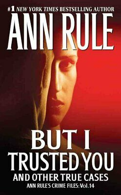 But I Trusted You Ann Rule's Crime Files #14 by Ann Rule
