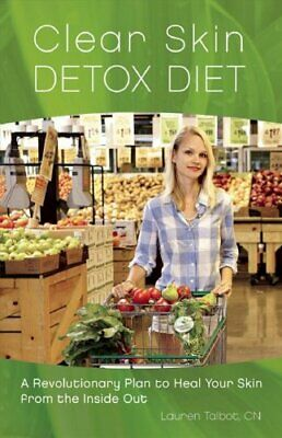 Clear Skin Detox A Revolutionary Diet to Heal Your Skin from