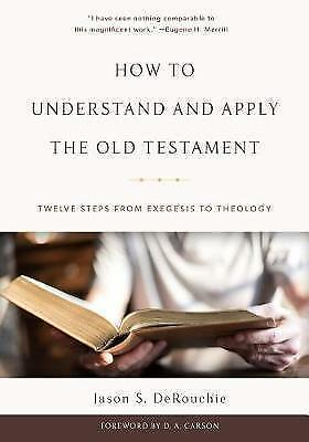 How to Understand and Apply the Old Testament: Twelve Steps
