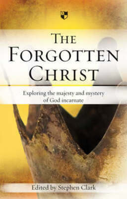 The forgotten Christ: exploring the majesty and mystery of