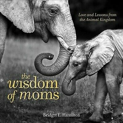 Wisdom of Moms: Love and Lessons from the Animal Kingdom,