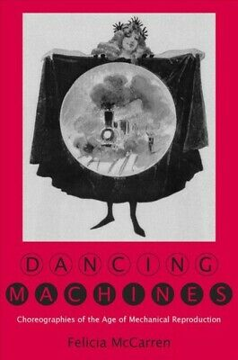 Dancing Machines: Choreographies of the Age of Mechanical
