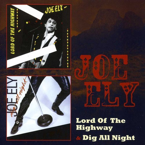 JOE ELY - LORD OF THE HIGHWAY / DIG ALL NIGHT (UK) NEW CD