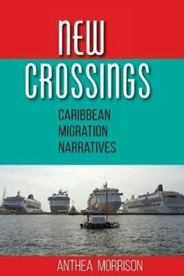 New Crossings Caribbean Migration Narratives by Anthea