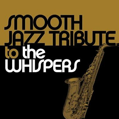 WHISPERS-Smoot h Jazz Tribute To The Whi (US IMPORT) CD NEW