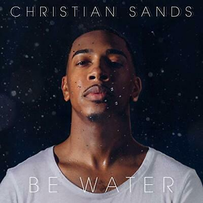 SANDS,CHRISTIA N-BE WATER (US IMPORT) CD NEW